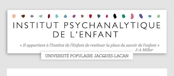 Institut Psychanalytique de l'Enfant - Université populaire Jacques-Lacan